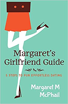 Book Margaret's Girlfriend Guide: 5 Steps to Fun Effortless Dating
