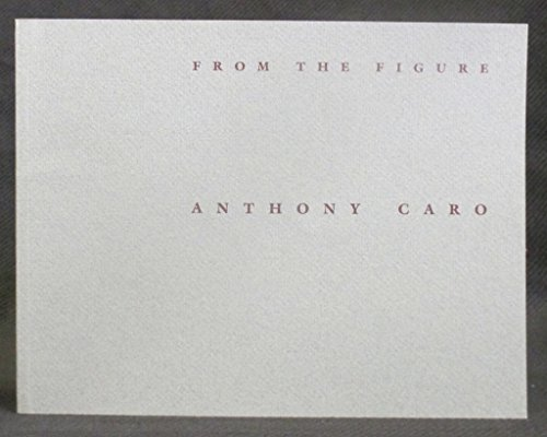 From the Figure: Bronzes and Drawings by Anthony Caro