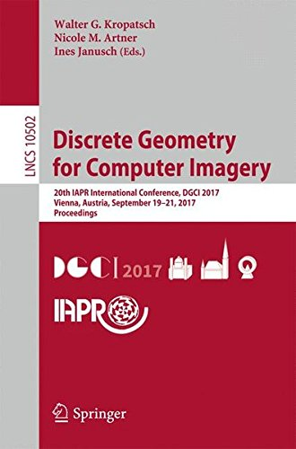 Read Online Discrete Geometry for Computer Imagery: 20th IAPR International Conference, DGCI 2017, Vienna, Austria, September 19 – 21, 2017, Proceedings (Lecture Notes in Computer Science) pdf