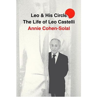 Download [ Leo and His Circle: The Life of Leo Castelli ] LEO AND HIS CIRCLE: THE LIFE OF LEO CASTELLI by Cohen-Solal, Annie ( Author ) ON May - 18 - 2010 Hardcover PDF