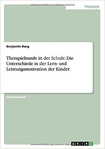 Therapiehunde in der Schule. Die Unterschiede in der Lern- und Leistungsmotivation der Kinder (German Edition)