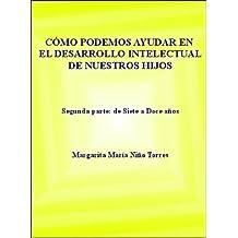 CÓMO PODEMOS AYUDAR EN EL DESARROLLO INTELECTUAL DE NUESTROS HIJOS (Desarrollo de la inteligencia nº 2) (Spanish Edition) Jul 9, 2011