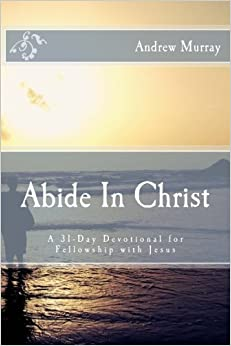 Book Abide In Christ: A 31-Day Devotional for Fellowship with Jesus