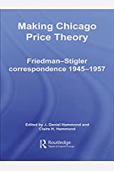 Making Chicago Price Theory: Friedman-Stigler Correspondence 1945-1957 (Routledge Studies in the History of Economics Book 83) Kindle Edition
