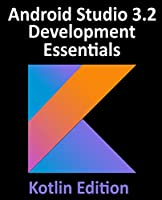 Android Studio 3.2 Development Essentials – Kotlin Edition Front Cover