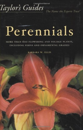 Taylor's Guide to Perennials: More Than 600 Flowering and Foliage Plants, Including Ferns and Ornamental Grasses (Taylor's Gardening Guides) by Houghton Mifflin Harcourt