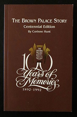 The Brown Palace Story Centennial Edition 100 Years of Memories 1892-1992 ()