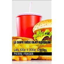 Le corps obèse objet d'aversion - Tome 2: Les XXe t XXIe siècles (French Edition)