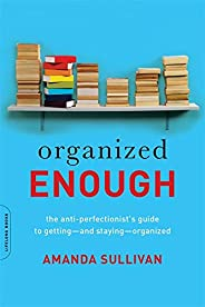 Organized Enough: The Anti-Perfectionist's Guide to Getting -- and Staying -- Organ