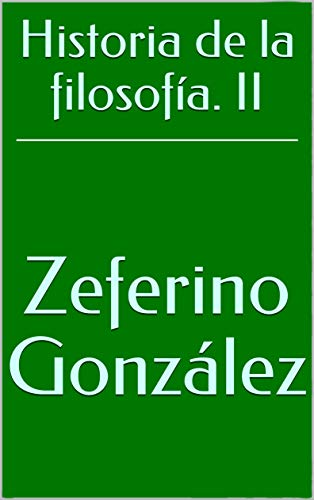 Historia de la filosofía. II (Spanish Edition) eBook: Zeferino González: Amazon.com.br: Loja Kindle