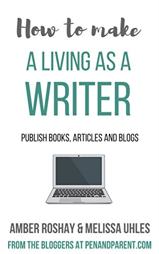 How to Make a Living as a Writer: Publish books, articles, and blogs