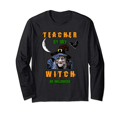 School Teacher By Day Witch On Halloween Long Sl Shirt Funny
