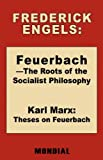 Feuerbach - the Roots of the Socialist Philosophy Theses on Feuerbach, Friedrich Engels and Karl Marx, 1595691286
