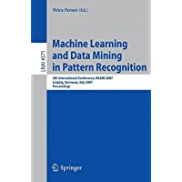 Machine Learning and Data Mining in Pattern Recognition: 5th International Conference, MLDM 2007, Leipzig, Germany, July 18-20, 2007, Proceedings (Lecture Notes in Computer Science)