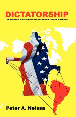 Dictatorship: The Imposition of U.S. Culture on Latin America Through Translation.