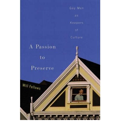 A Passion to Preserve: Gay Men as Keepers of Culture (Paperback) - Common