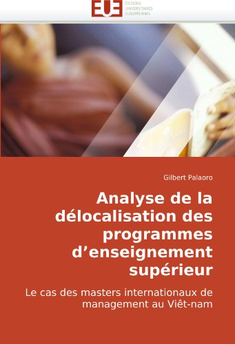 Analyse de la délocalisation des programmes d'enseignement supérieur: Le cas des masters internationaux de management au Viêt-nam (French Edition) by Éditions universitaires européennes