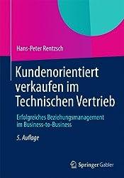 Kundenorientiert verkaufen im Technischen Vertrieb: Erfolgreiches Beziehungsmanagement im Business-to-Business