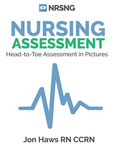 Download Nursing Assessment: Head-to-Toe Assessment in Pictures (Health Assessment in Nursing) Pdf