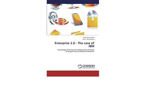 Enterprise 2 0 - The case of IBM: Knowledge Sharing and