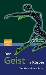 Der Geist im Körper: Das Ich und sein Raum (Sachbuch (Spektrum Hardcover)) (German Edition)