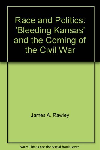 Race and Politics: 'Bleeding Kansas' and the Coming of the Civil War