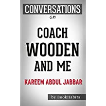 Summary of Coach Wooden and Me: Our 50-Year Friendship On and Off the Court by Kareem Abdul-Jabbar| Conversation Starters