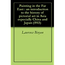 Painting in the Far East : an introduction to the history of pictorial art in Asia especially China and Japan (1913)