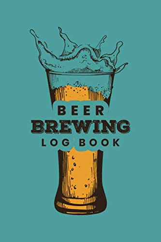 Beer Brewing Log Book: Customized Home Brewers Log Book ; Essential Home Brewing Kit ; Home Brew Beer Recipe Notebook ; Blank Homebrew Books ; Beer Crafting Blank Recipe Journal For Craft Beer Brewer