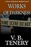 Works of Darkness (A Matt Foley/Sara Bradford Novel) (Volume 1) by  V. B. Tenery in stock, buy online here