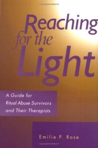 Reaching for the Light - A Guide for Ritual Abuse Survivors and Their Therapists by Emilie Rose (1996-08-02)