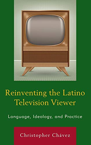 Reinventing the Latino Television Viewer: Language, Ideology, and Practice