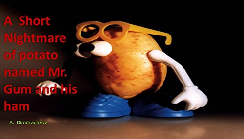 A Short Nightmare of a potato named Mr. Gum and his ham