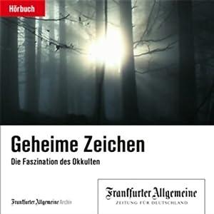 Geheime Zeichen: Die Faszination des Okkulten (F.A.Z.-Dossier) Hörbuch