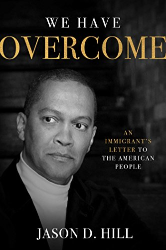 (We Have Overcome: An Immigrant's Letter to the American People)