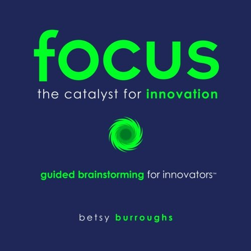 Download FOCUS. The Catalyst for Innovation: Guided Brainstorming for Innovators pdf epub