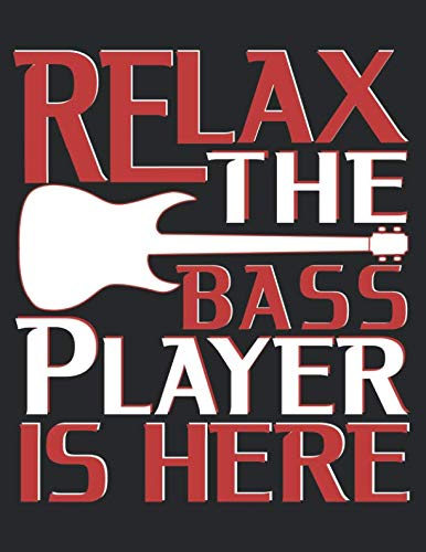 Relax The Bass Player Is Here: A Musician Themed Blank Music Sheet Lined Writing Journal Notebook for the Guitarist (Musical Composition Notebooks Blank Journals) ()