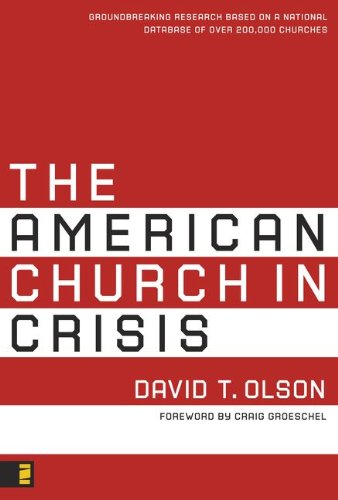 The American Church In Crisis  Groundbreaking Research Based On A National Database Of Over 200 000 Churches