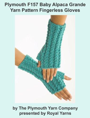 (Plymouth F157 Baby Alpaca Grande Yarn Pattern Fingerless Gloves (I Want To Knit))