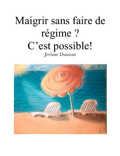 Maigrir sans faire de régime ? C'est possible ! (French Edition)