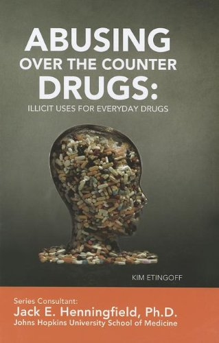 Abusing Over-The-Counter Drugs: Illicit Uses for Everyday Drugs (Illicit and Misused Drugs)