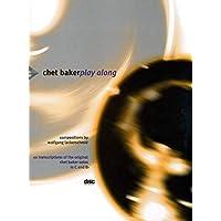 Chet Baker Play Along: 10 Transcriptions of the Original Chet Baker Solos in C and B-flat