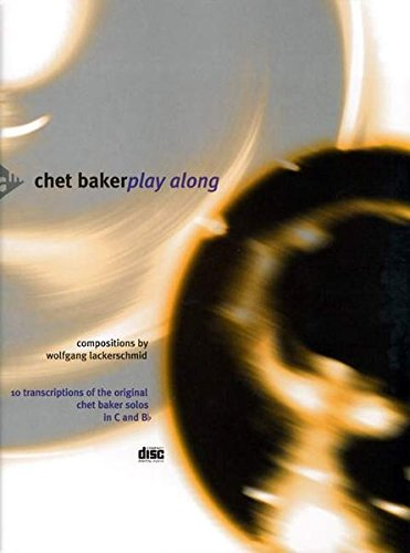 - Chet Baker Play Along: 10 Transcriptions of the Original Chet Baker Solos in C and B-flat, Book & CD (Advance Music)
