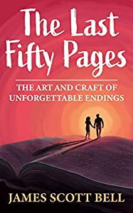 The Last Fifty Pages: The Art and Craft of Unforgettable Endings (Bell on Writing Book 4)