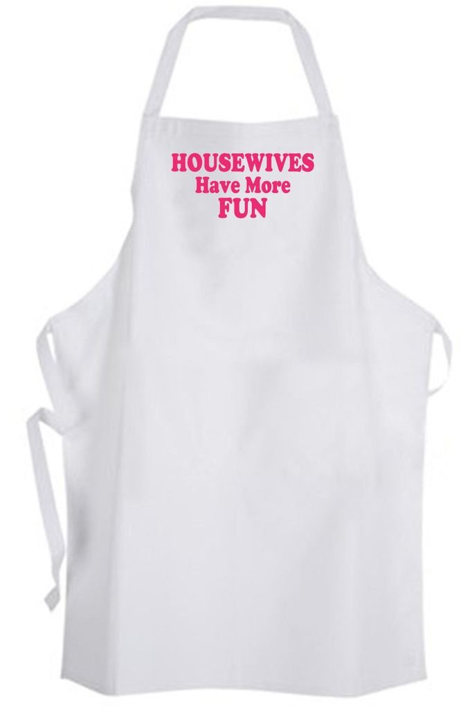 Housewives Have More Fun – Adult Size Apron – Housewife Stay At Home Wife