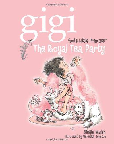 The Royal Tea Party (Gigi, God's Little Princess) PDF