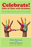 Celebrate! Gifts of Time with Grandm, Elaine Bezanson and Kathryn Wallace, 1440145288