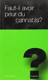 Faut-il avoir peur du cannabis?, Lallemand, Alain