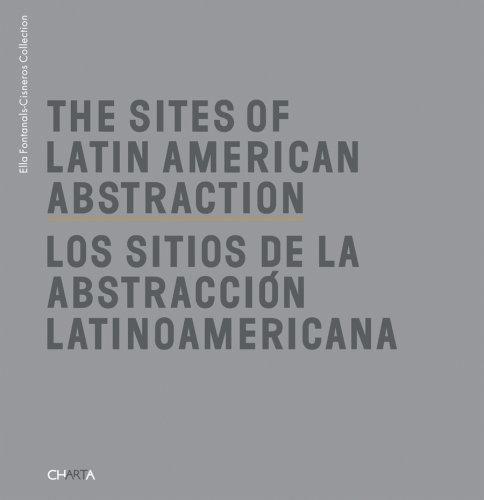 Sites of Latin American Abstraction by Ella Fontanals-Cisneros (Foreword), Cecilia Fajardo-Hill (Contributor), Juan Ledezm (Editor) (1-Feb-2008) Hardcover