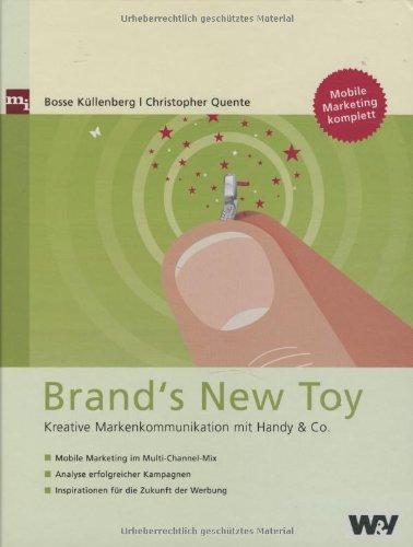 Brand's New Toy Kreative Markenkommunikation mit Handy & Co. Gebundenes Buch – 1. September 2006 Bosse Küllenberg Christopher Quente mi-Fachverlag 3636030760